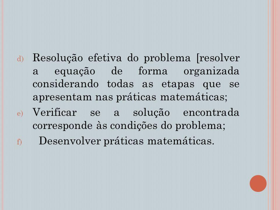 Resolução efetiva do problema [resolver a equação de forma organizada considerando todas as etapas que se apresentam nas práticas matemáticas;